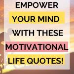 empower your mind with these motivational life quots
