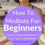 how to meditate for beinners step by step instructions to feel calm and relaxed