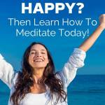 want to be happy then learn how to mediate today