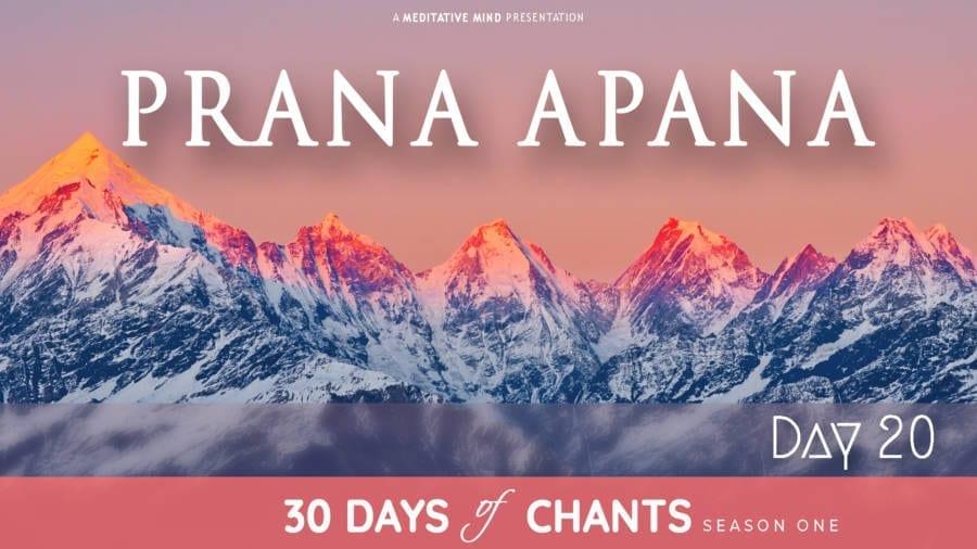 Day 20   PRANA APANA – Powerful Healing Mantra