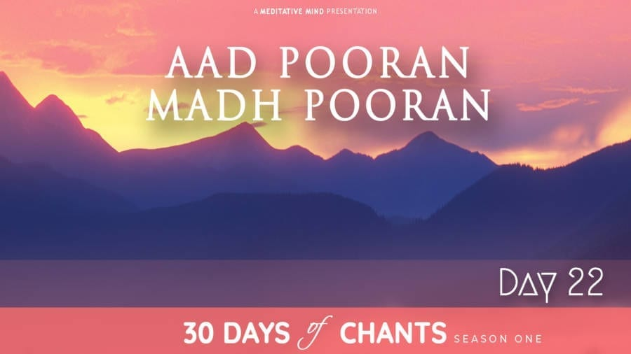 Day 22 | AAD POORAN MADH POORAN – Mantra to Live in the Moment