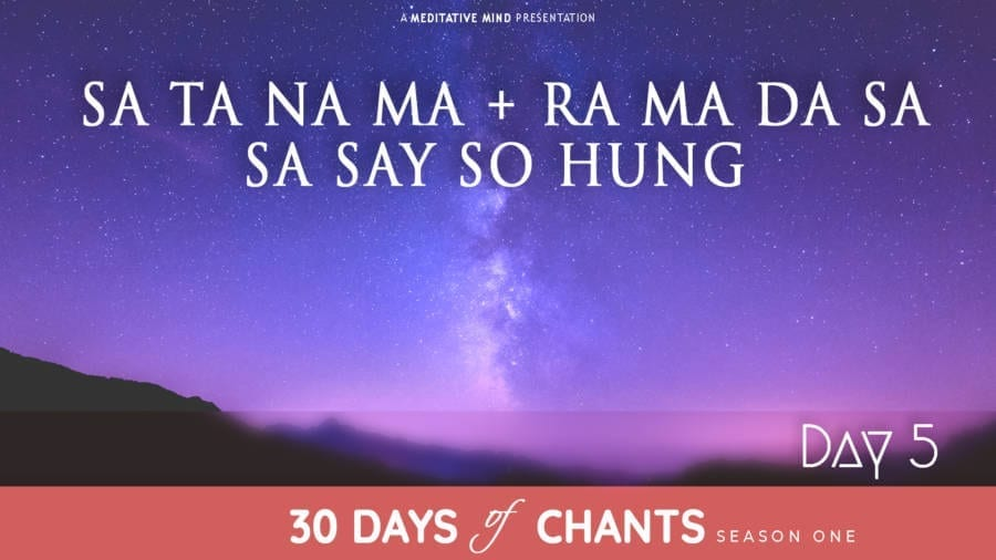 Day 5   SA TA NA MA + RA MA DA SA SA SAY SO HUNG   Mantra for  Absolute Bliss