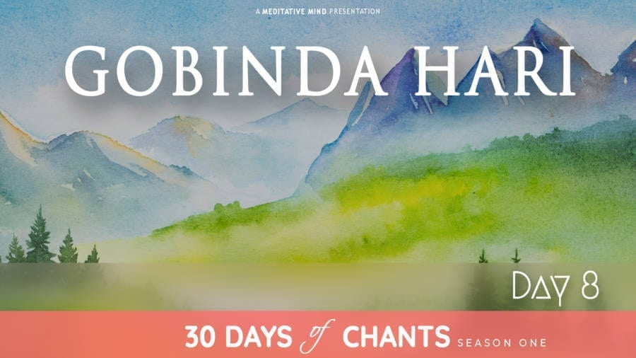 30 Days of Chants - Day 8 - Gobinda Hari - Meditative Mind - Mantra Meditation journey