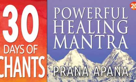 Day 20 – Powerful Healing Mantra – PRANA APANA – Chanting Meditation & Meaning