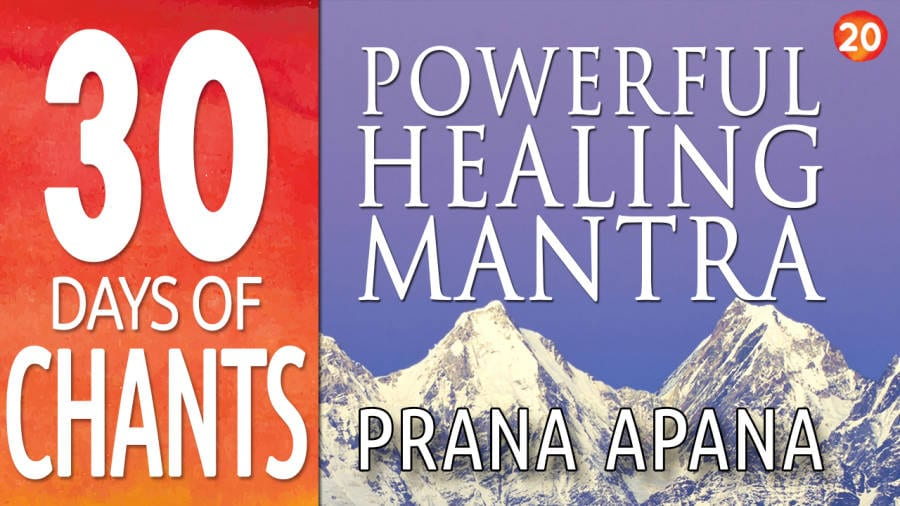 Day 20 – Powerful Healing Mantra – PRANA APANA – Chanting Meditation & Meaning
