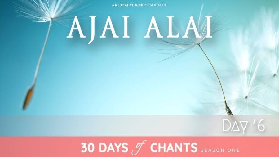 Day 16 - 30 Days of Chants - Ajai Alai - Meditative Mind
