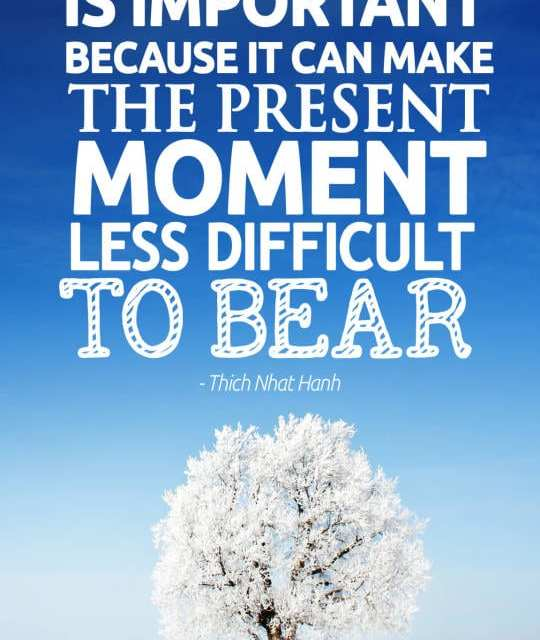 Hope is important because it can make the present moment less difficult to bear