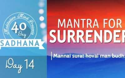 Day 14 of #40DaySADHANA | Mantra for Surrender : Mannai Surat