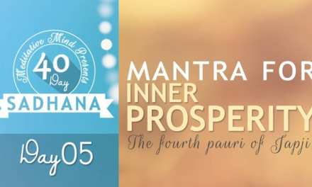 Day 05 of #40DaySADHANA | Mantra for Inner Prosperity – Saacha Sahib Sach Naye