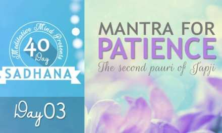 Day 03 of #40DaySADHANA | Mantra for Patience – Hukmi Hovan