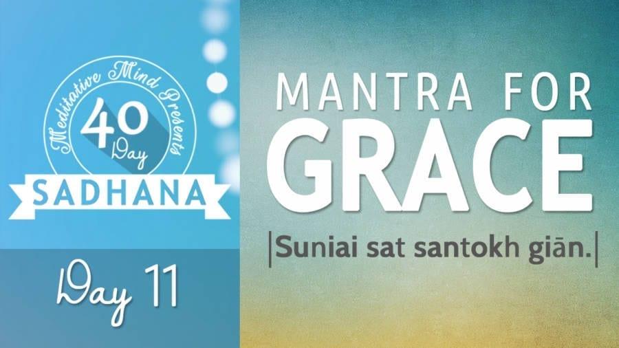 Day 11 of #40DaySADHANA | Mantra for Grace – Suniai Sat Santokh Gian