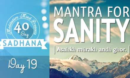 Day 19 of #40DaySADHANA | Mantra for Sanity : Asankh Murakh