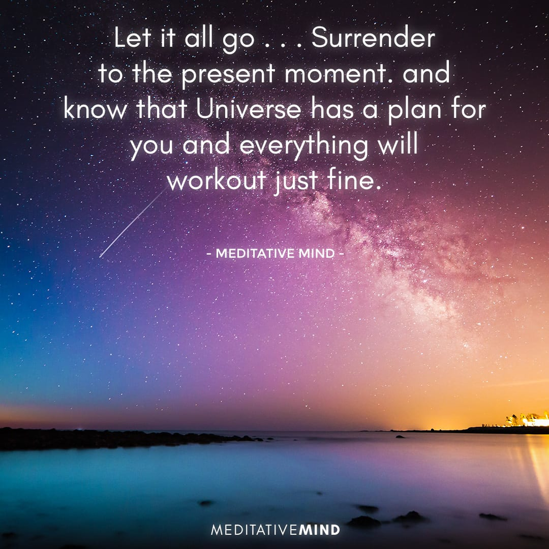 Let it all go . . . Surrender to the present moment
