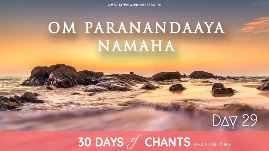 DAY 29 | OM   PARAANANDAAYA NAMAHA – Happiness Mantra Meditation