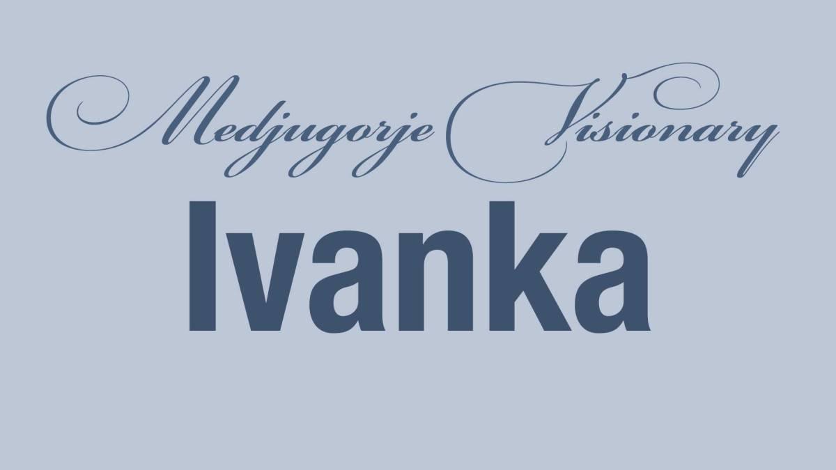 Medjugorje Visionary Ivanka