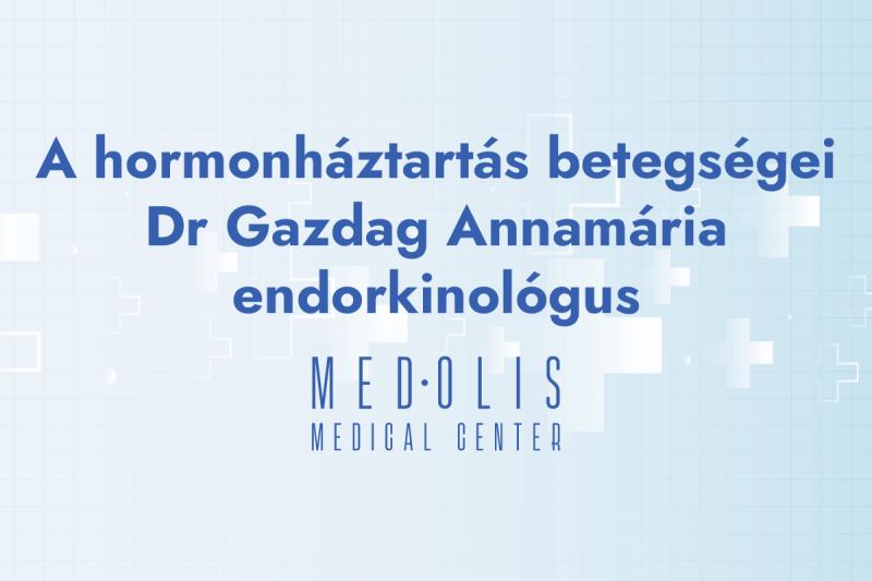 A hormonháztartás betegségei – Dr Gazdag Annamária endorkinológus