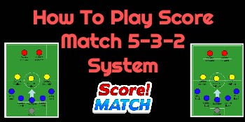 How To Play Score Match 5-3-2 System