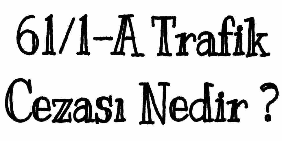 61/1-A Trafik Cezası