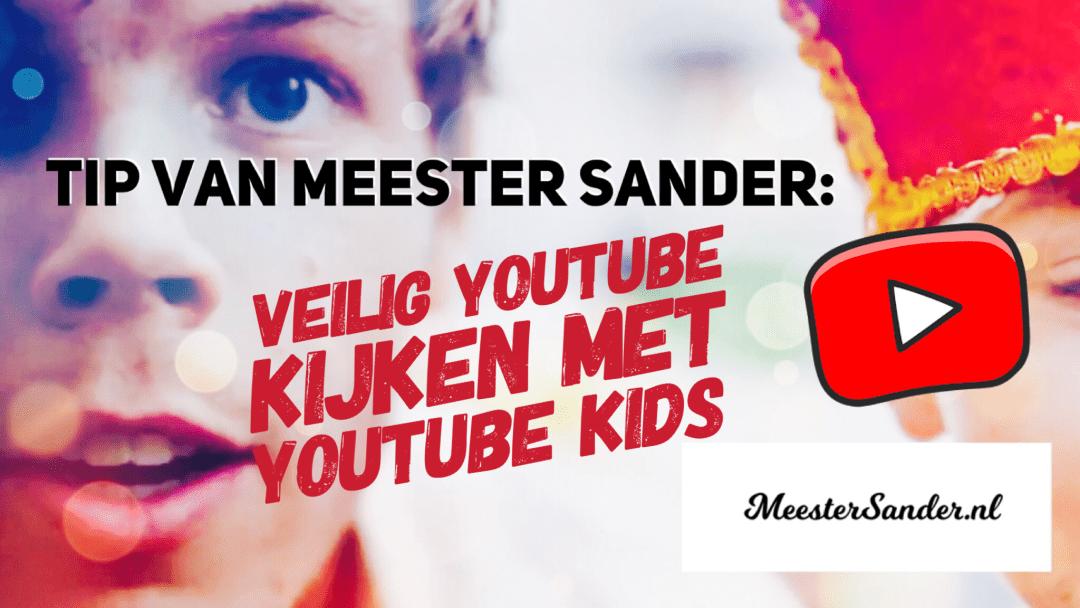 Tip van Meester Sander Veilig Youtube kijken met YouTube kids