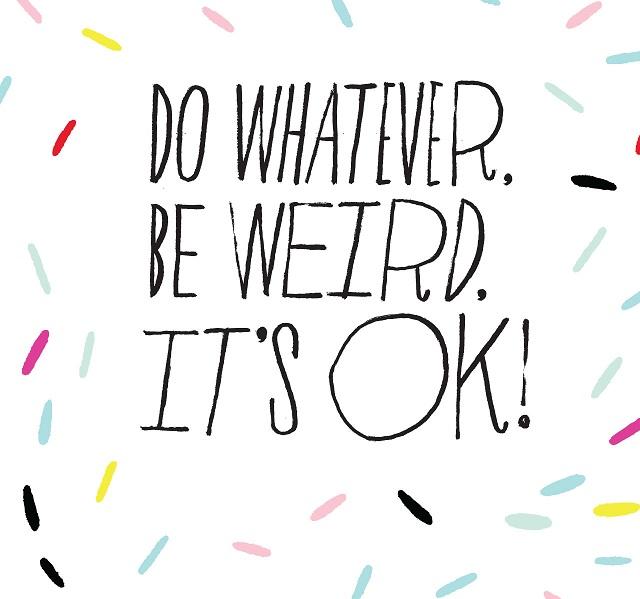 being weird is ok