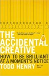 The Accidental Creative How to Be Brillians at at Moment's Notice