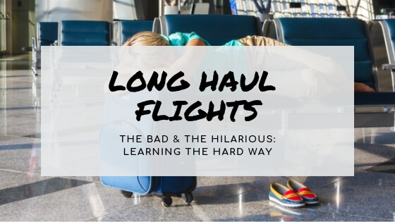 Long Haul Flights: The Bad and the Hilarious – Learning the hard way