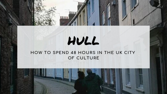 Weekend Breaks: 48 Hours in Hull
