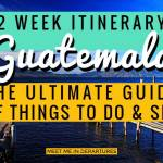 Backpacking Guatemala – Ultimate Guide of Things to do in Guatemala in 2 weeks