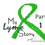 I Have Lyme Disease – My Lyme Story (Part 1)