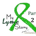 Lyme Healing – My Lyme Story (Part 2)