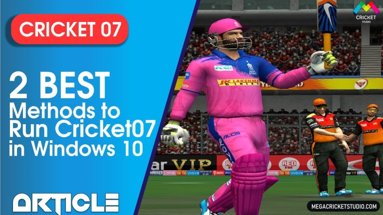 Follow these 2 Methods to make Cricket 07 work in Windows 10!