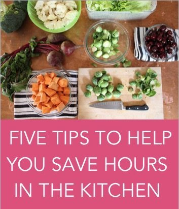 five tips to help you save hours in the kitchen