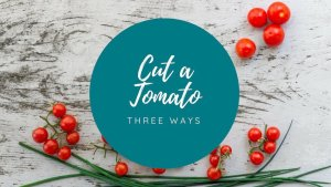 dinner in 10 - how to cut a tomato