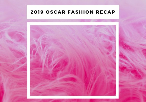 The 2019 Oscars Fashion Recap