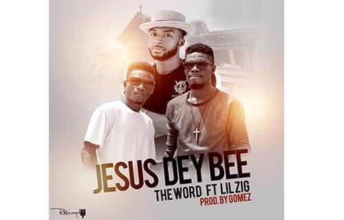 TheWord ft Lil Zig - Jesus Dey Bee