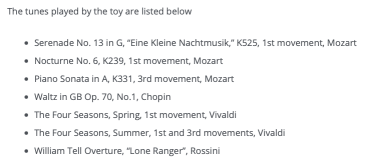 """Screenshot from the blog post listing the pieces. The tunes played by the toy are listed below  Serenade No. 13 in G, """"Eine Kleine Nachtmusik,"""" K525, 1st movement, Mozart Nocturne No. 6, K239, 1st movement, Mozart Piano Sonata in A, K331, 3rd movement, Mozart Waltz in GB Op. 70, No.1, Chopin The Four Seasons, Spring, 1st movement, Vivaldi The Four Seasons, Summer, 1st and 3rd movements, Vivaldi William Tell Overture, """"Lone Ranger"""", Rossini"""