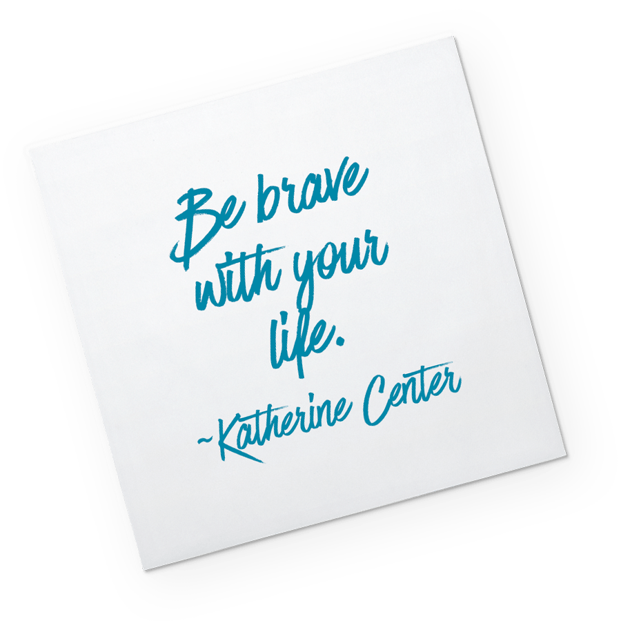 Post-it: Be brave with your life. - Katherine