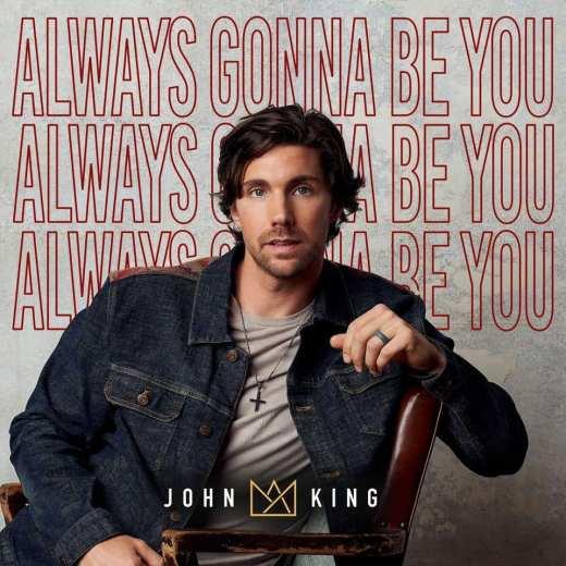 John King Always Gonna Be You