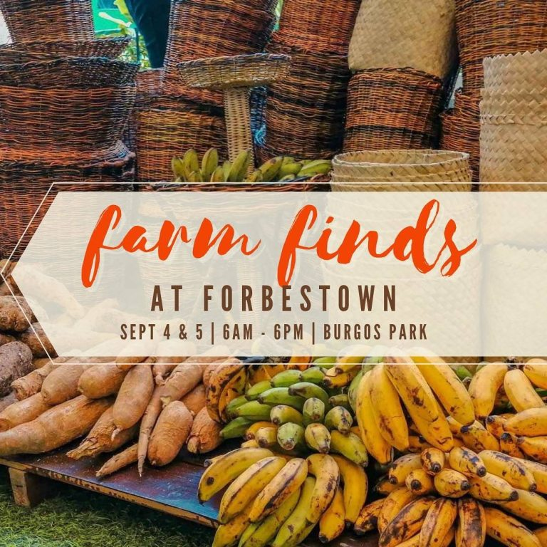 Farm Finds at Forbes Town Burgos Park, Forbes Town (beside Tipsy Pig) Saturday and Sunday, 6AM to 6PM