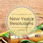 A Teacher's New Year's Resolutions
