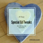 10 Easy Special Ed Tweaks for the Gen Ed Classroom