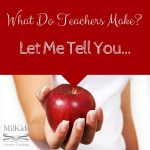 What do teachers make? Let me tell you…
