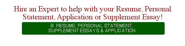 Hire an Expert to help with your Resume, Personal Statement, Application or Supplement Essay! - B. Resume, Personal Statement, Supplement Essays & Application