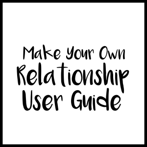 Make your own relationship user guide