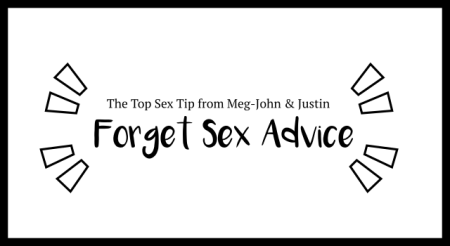Forget sex advice. The top sex tip from Meg-John & Justin