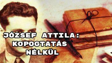 Jöjjön József Attila: Kopogtatás nélkül verse.