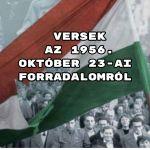 Íme aVersek az 1956. október 23-ai forradalomról összeállításunk.