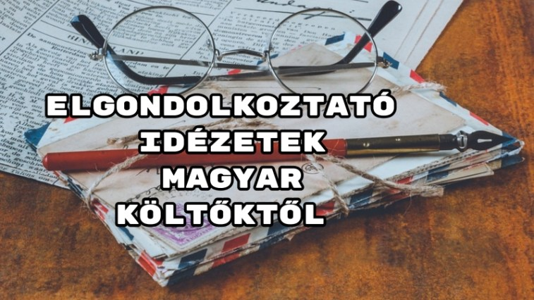 idézetek magyar költőktől Elgondolkoztató idézetek magyar költőktől