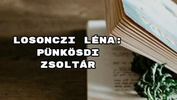Jöjjön Losonczi Léna: Pünkösdi zsoltár verse.