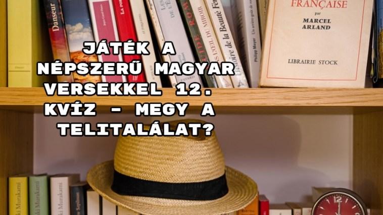Játék a népszerű magyar versekkel 12. Kvíz – megy a telitalálat?